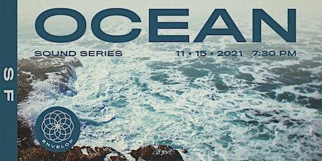 Ocean : Sound   Envelop SF (7:30pm) tickets