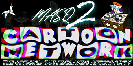 MASQ 2: CARTOON NETWORK - OUTSIDELANDS AFTERPARTY (HOUSE ALL NIGHT) tickets
