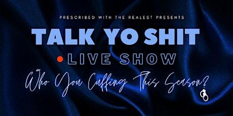 Talk Yo Shit Live Show: Who You Cuffing This Season? tickets