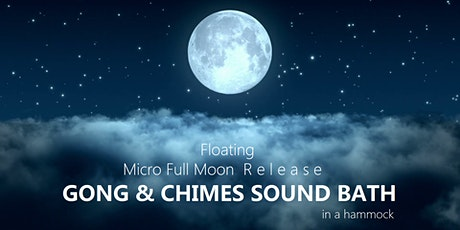 Floating Micro Full Moon Release GONG & CHIMES SOUND BATH in a hammock tickets