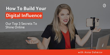 How To Build Your Digital Influence - Our Top 3 Secrets To Shine Online tickets