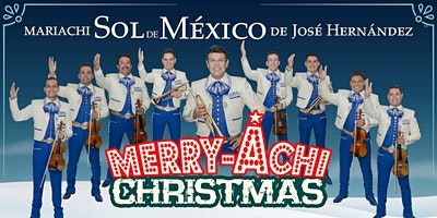 "Mariachi Sol de Mexico presents ""Jose Hernandez' Merry-Achi Christmas"""