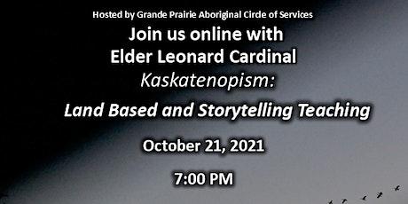 Kaskatenopism: Land Based Storytelling with Elder Leonard Cardinal tickets