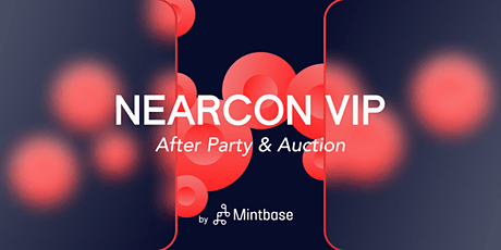 Mintbase Auction - The Official NEARCON VIP After Party tickets