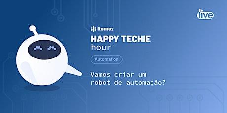 Happy Techie Hour: Vamos Criar um Robot de Automação? ingressos