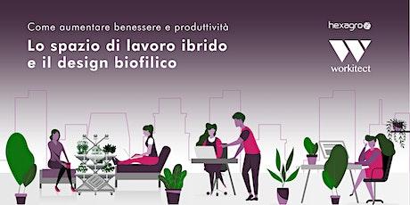 Lo spazio di lavoro ibrido e il design biofilico - Come aumentare benessere biglietti