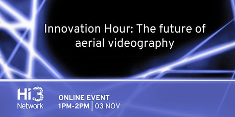 Hi3 Network Innovation Hour: The future of aerial videography tickets