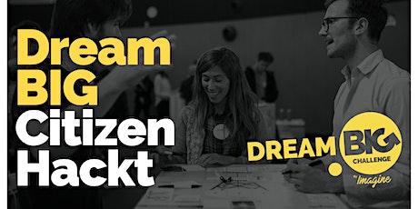 Dream BIG Citizen Hackt entradas