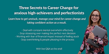 Three Secrets To Career Change for Anxious High-Achievers & Perfectionists tickets
