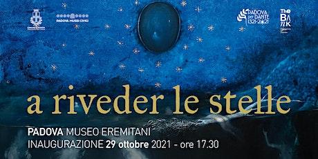 """Inaugurazione mostra """"A riveder le stelle"""" biglietti"""
