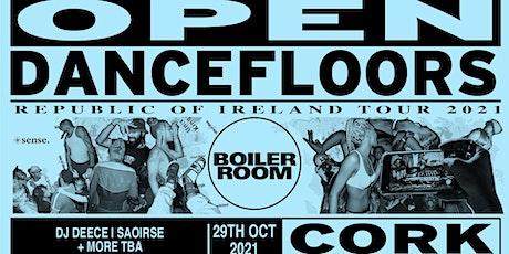 BOILER ROOM  'OPEN DANCEFLOORS' - CORK, IRL tickets