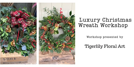 Luxury Christmas Wreath Workshop with Tigerlily Floral Art tickets