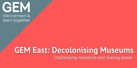 GEM East: Decolonising Museums: Challenging Narratives & Sharing Power Tickets
