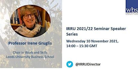 IRRU 2021/22 Speaker Series with Professor Irena Grugulis tickets