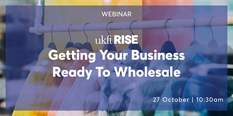 UKFT Rise - Getting Your Business Ready To Wholesale tickets