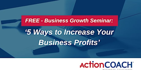 FREE – Business Growth Webinar: '5 Ways to Increase Your Business Profits' tickets