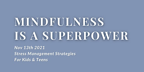 Mindfulness is a Superpower 'Stress Management Strategies For Kids & Teens' tickets