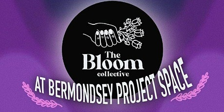 The Bloom Collective at Bermondsey Project Space tickets
