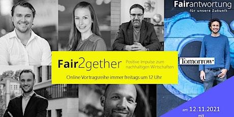 Fair2gether: Positive Impulse zum nachhaltigenWirtschaften m. Inas Nureldin Tickets