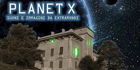 Planet X - Suoni e immagini da extramondi - 16 ottobre biglietti