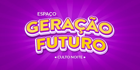 Espaço Geração Futuro - Culto de Domingo Noite tickets