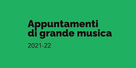 Appuntamenti di grande musica/ 2021-22 biglietti