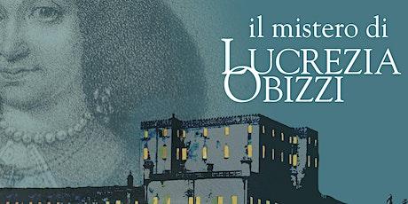 Lucrezia Obizzi: il delitto del'600. biglietti