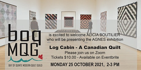 Log Cabin - A Canadian Quilt  ... Alicia Boutilier presenting the AGNES exh tickets