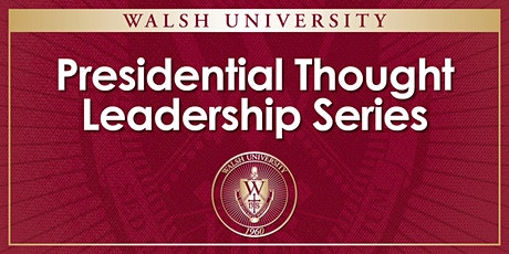 Walsh University Presidential Thought Leadership Series Kickoff Event tickets