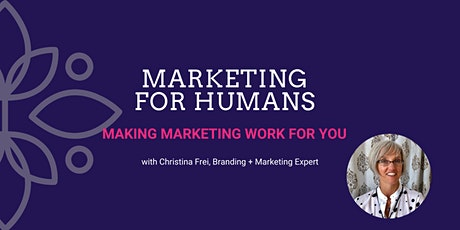Marketing for Humans: Making Marketing  Work for You tickets