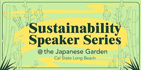 CSULB Sustainability Speaker Series @ the Japanese Garden: Jessica Aldridge tickets