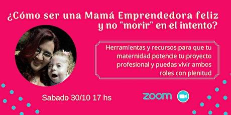 """¿Cómo ser una Mamá Emprendedora feliz y no """"morir """"en el intento? entradas"""