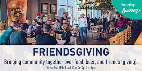 FriendsGiving—Connect through good.  Drinks, food, nonprofits, friends. tickets