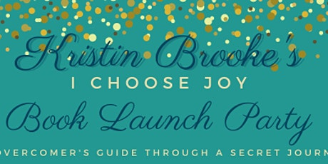"""Kristin Brooke's Launch Party for """"I Choose Joy: An Overcomer's Guide..."""" tickets"""