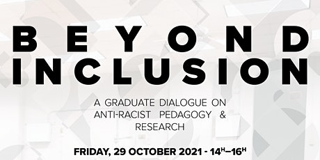 BEYOND INCLUSION: A GRADUATE DIALOGUE ON ANTI-RACIST PEDAGOGY & RESEARCH tickets