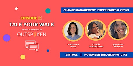 Talk Your Walk: Change Management experiences and views tickets