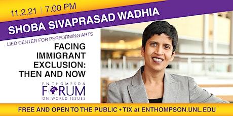 E. N. Thompson Forum on World Issues presents Shoba Sivaprasad Wadhia tickets