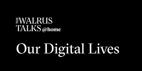 The Walrus Talks at Home: Our Digital Lives tickets