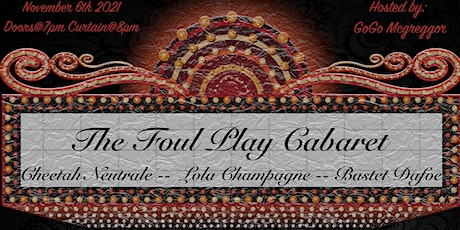 The Foul Play Cabaret & Special Guests. Hosted by GoGo Mcgregor tickets