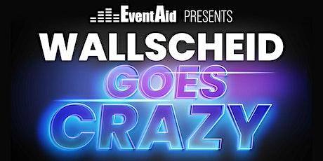 WALLSCHEID goes Crazy Tickets