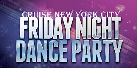 FRIDAY NIGHT DANCE PARTY CRUISE NEW YORK CITY tickets