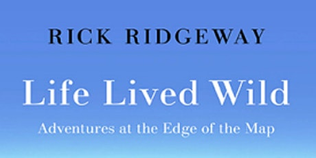 A Life Lived Wild: An Evening of Stories with Rick Ridgeway tickets