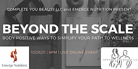 Beyond the Scale : Body Positive Ways to Simplify your Path to Wellness. tickets