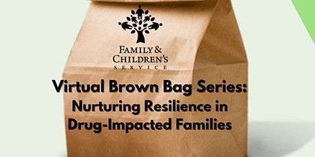 Virtual Brown Bag Series: Nurturing Resilience in Drug-Impacted Families tickets