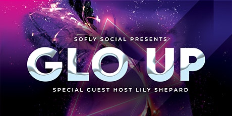 soFly Social Presents: Glo Up ! With Special Guest Host Lily Shepard tickets
