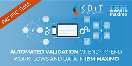 Flawless automated validation of end-to-end workflows and data in Maximo tickets