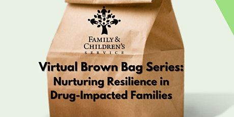 Virtual Brown Bag Session 2: Nurturing Resilience in Drug-Impacted Families tickets
