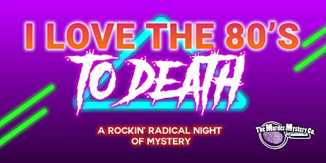 I LOVE THE 80'S TO DEATH-MURDER MYSTERY BRUNCH tickets