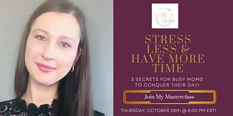 Stress Less & Have More Time l 3 Secrets For Busy Moms To Conquer Their Day tickets