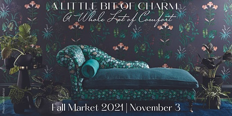 FALL MARKET 2021: A LITTLE BIT OF CHARM & A WHOLE LOT OF COMFORT tickets